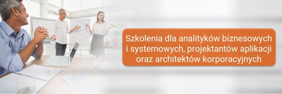 Szkolenia dla analityków biznesowych i systemowych, projektantów aplikacji oraz architektów korporacyjnych