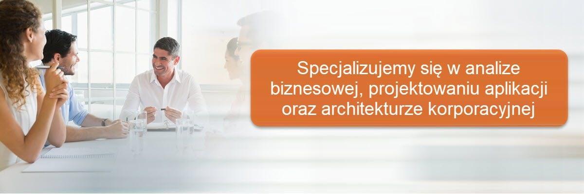 Naszą domeną jest: zarządzanie wymaganiami, modelowanie procesów biznesowych, projektowanie systemów informatycznych, architektura korporacyjna.